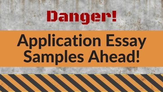Danger! Application Essay Samples Ahead!