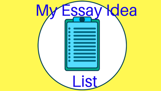 "Your College Application Essay ""Idea List"""