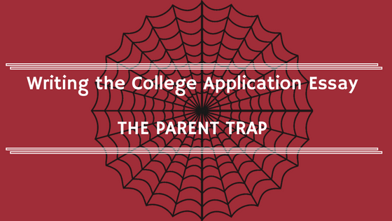 Writing the College Application Essay: The Parent Trap