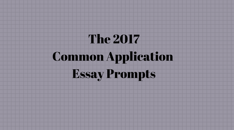 The 2017 Common Application Essay Prompts